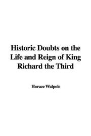 Cover of: Historic Doubts on the Life And Reign of King Richard the Third | Horace Walpole