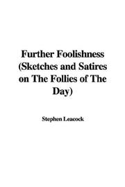 Cover of: Further Foolishness, Sketches And Satires on the Follies of the Day | Stephen Leacock
