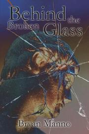 Cover of: Behind the Broken Glass | Bryan Manno