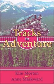 Tracks to Adventure by Kim Morton, Anne Markward