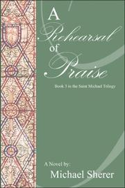 Cover of: A Rehearsal of Praise: A Novel