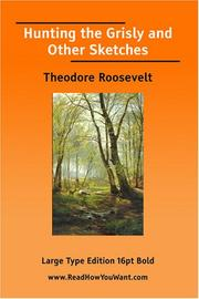 Cover of: Hunting the Grisly and Other Sketches | Theodore Roosevelt