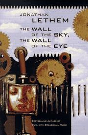 Cover of: The wall of the sky, the wall of the eye | Jonathan Lethem