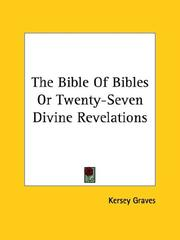 Cover of: The Bible Of Bibles Or Twenty-Seven Divine Revelations | Kersey Graves