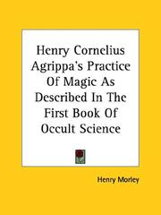 Cover of: Henry Cornelius Agrippa's Practice Of Magic As Described In The First Book Of Occult Science