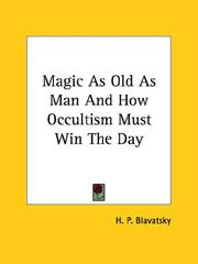 Cover of: Magic As Old As Man And How Occultism Must Win The Day | H. P. Blavatsky