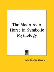 The Moon As A Horse In Symbolic Mythology by John Martin Woolsey