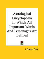 Cover of: Astrological Encyclopedia In Which All Important Words And Personages Are Defined | I. Edward Clark