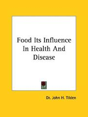 Cover of: Food Its Influence In Health And Disease | Dr. John H. Tilden