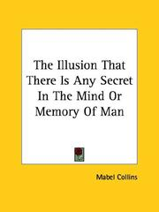 Cover of: The Illusion That There Is Any Secret In The Mind Or Memory Of Man | Mabel Collins