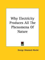 Cover of: Why Electricity Produces All The Phenomena Of Nature | George Woodard Warder