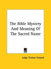 Cover of: The Bible Mystery And Meaning Of The Sacred Name | Judge Thomas Troward