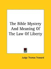 Cover of: The Bible Mystery And Meaning Of The Law Of Liberty | Judge Thomas Troward