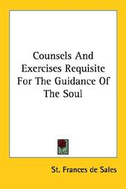 Cover of: Counsels And Exercises Requisite For The Guidance Of The Soul | St. Frances de Sales