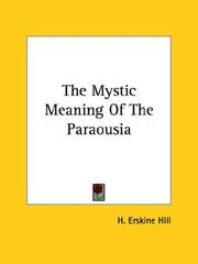 Cover of: The Mystic Meaning Of The Paraousia | H. Erskine Hill