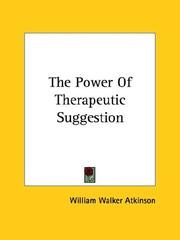 Cover of: The Power Of Therapeutic Suggestion | William Walker Atkinson