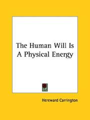 Cover of: The Human Will Is A Physical Energy | Hereward Carrington