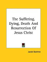 Cover of: The Suffering, Dying, Death And Resurrection Of Jesus Christ
