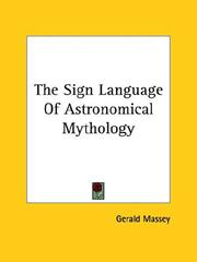 Cover of: The Sign Language Of Astronomical Mythology | Gerald Massey