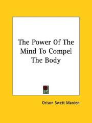 Cover of: The Power Of The Mind To Compel The Body | Orison Swett Marden
