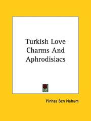 Cover of: Turkish Love Charms And Aphrodisiacs | Pinhas Ben Nahum