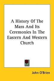 Cover of: A History Of The Mass And Its Ceremonies In The Eastern And Western Church
