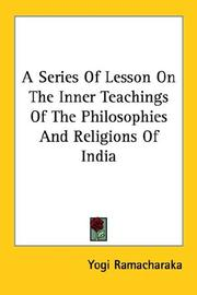 Cover of: A Series Of Lesson On The Inner Teachings Of The Philosophies And Religions Of India | Yogi Ramacharaka