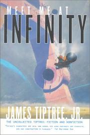 Meet Me At Infinity: The Uncollected Tiptree by James Tiptree Jr., Jeffrey D. Smith