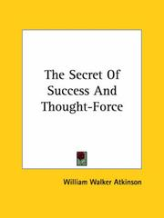 Cover of: The Secret of Success and Thought-force | William Walker Atkinson