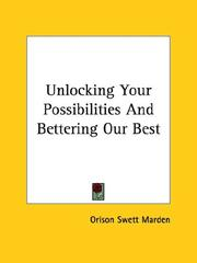 Cover of: Unlocking Your Possibilities And Bettering Our Best | Orison Swett Marden