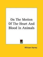 Cover of: On the Motion of the Heart and Blood in Animals | William Harvey