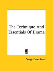 Cover of: The Technique And Essentials Of Drama | George Pierce Baker