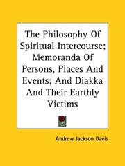 Cover of: The Philosophy Of Spiritual Intercourse; Memoranda Of Persons, Places And Events; And Diakka And Their Earthly Victims