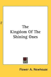 The Kingdom Of The Shining Ones by Flower A. Newhouse