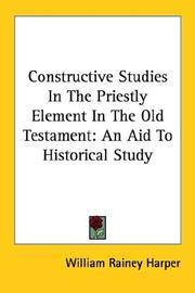 Cover of: Constructive Studies In The Priestly Element In The Old Testament | William Rainey Harper
