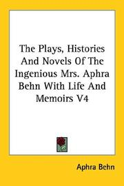 Cover of: The Plays, Histories And Novels Of The Ingenious Mrs. Aphra Behn With Life And Memoirs V4