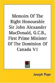 Memoirs of the Right Honourable Sir John Alexander Macdonald, G. C. B., First Prime Minister of the Dominion of Canada