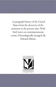 A paragraph history of the United States from the discovery of the continent to the present time. With brief notes on contemporaneous events. Chronologically arranged. By Edward Abbott.