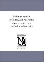 Cover of: Scripture baptism defended, and Anabaptist notions proved to be antiScriptural novelties