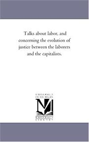 Cover of: Talks about labor, and concerning the evolution of justice between the laborers and the capitalists