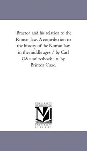 Cover of: Bracton and his relation to the Roman law. A contribution to the history of the Roman law in the middle ages / by Carl Güterbock ; tr. by Brinton Coxe. | Michigan Historical Reprint Series