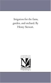 Cover of: Irrigation for the farm, garden, and orchard. By Henry Stewart. | Michigan Historical Reprint Series