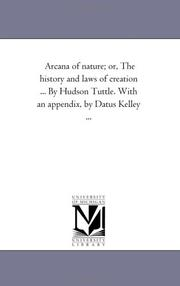 Cover of: Arcana of nature; or, The history and laws of creation ... By Hudson Tuttle. With an appendix, by Datus Kelley ... | Michigan Historical Reprint Series