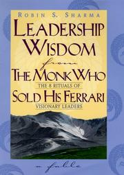 Cover of: Leadership Wisdom from the Monk Who Sold His Ferrari: The 8 Rituals of Visionary Leaders