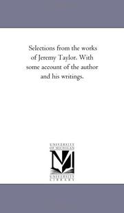 Cover of: Selections from the works of Jeremy Taylor. With some account of the author and his writings