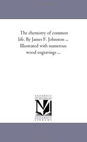 Cover of: The chemistry of common life. By James F. Johnston ... Illustrated with numerous wood engravings ..
