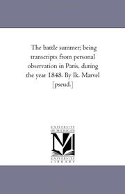 Cover of: The battle summer; being transcripts from personal observation in Paris, during the year 1848. By Ik. Marvel [pseud.] | Michigan Historical Reprint Series