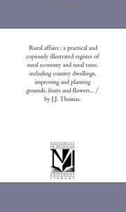 Cover of: Rural affairs : a practical and copiously illustrated register of rural economy and rural taste, including country dwellings, improving and planting grounds, ... and flowers... / by J.J. Thomas