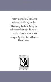 Cover of: Pater mundi; or. Modern science testifying to the Heavenly Father. Being in substance lectures delivered to senior classes in Amherst college, By Rev. E. F. Burr ... First series. | Michigan Historical Reprint Series