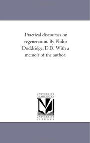 Cover of: Practical discourses on regeneration. By Philip Doddridge, D.D. With a memoir of the author. | Michigan Historical Reprint Series